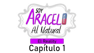 SOY ARACELI AL NATURAL - MI REALITY