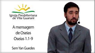 A Mensagem de Oseias - Oseias 1.1-9 I Sem. Yan Guedes