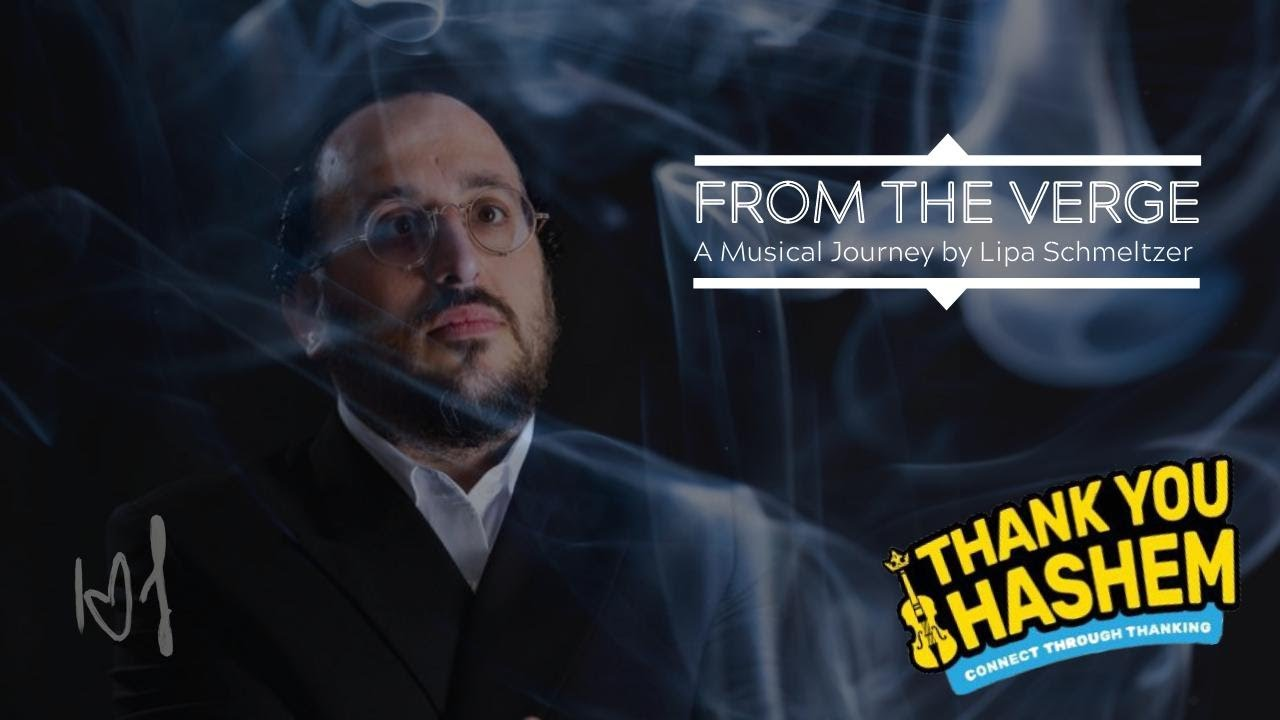 ThankYouHashem: From The Verge – A Musical Journey with Lipa Schmeltzer [Official Video]