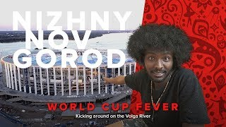 World Cup Fever: Nizhny Novgorod. Kicking around on the Volga River