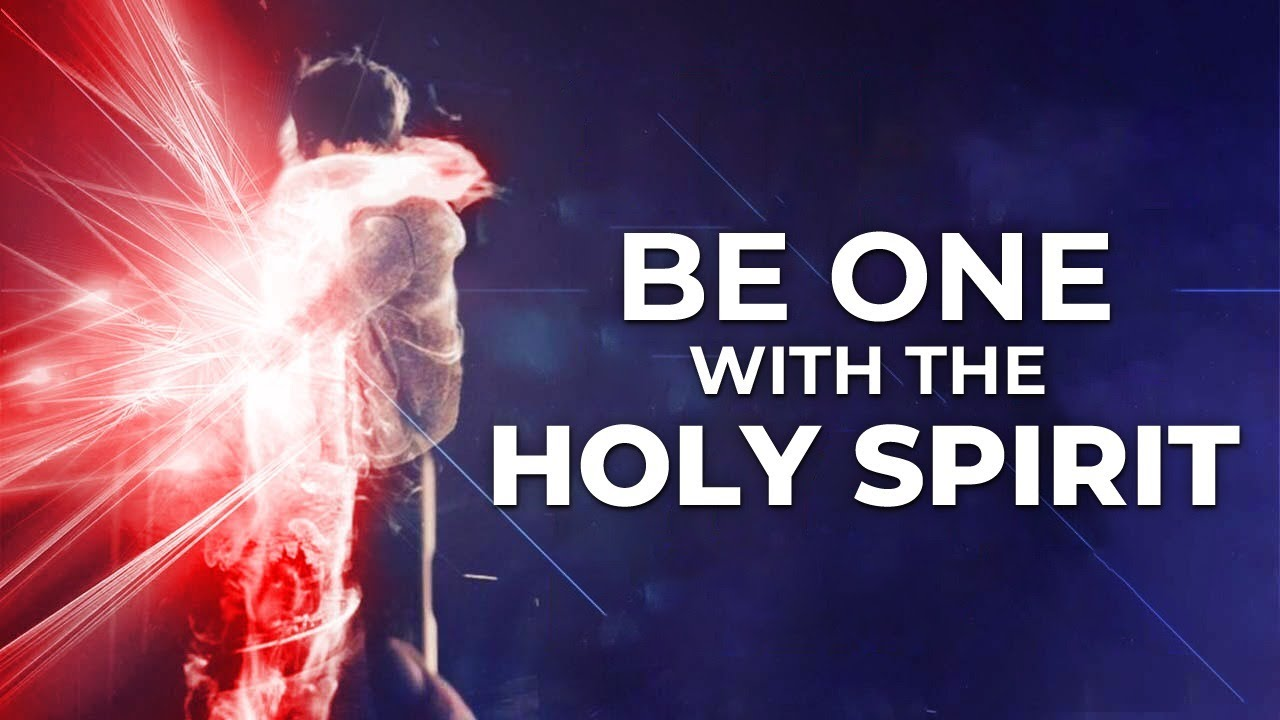 Be One With The Holy Spirit | How To Develop A Closer Relationship With The Holy Spirit