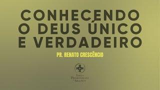 Palavra Viva |Conhecendo o Deus Único e Verdadeiro| Pr Renato Crescêncio