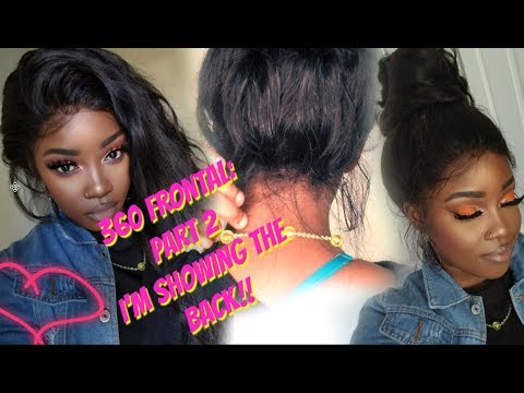 THE BACK OF MY 360 WIG | PART 2: I'M SHOWIN' IT SIS! || UNICE HAIR