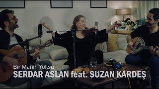 Bir Manin Yoksa / Serdar Aslan feat. Suzan Kardeş Video
