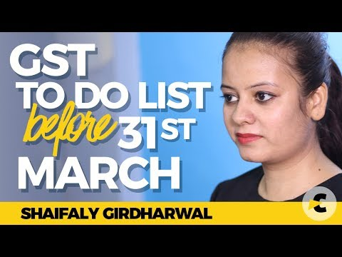 GST to do list before 31st March 2018