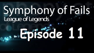 Symphony of Fails - Episode 11 (League of Legends)