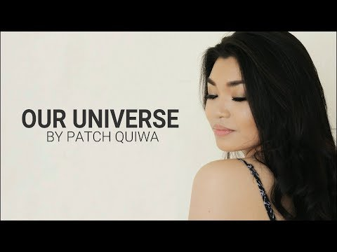 Our Universe by Patch Quiwa   Original Song