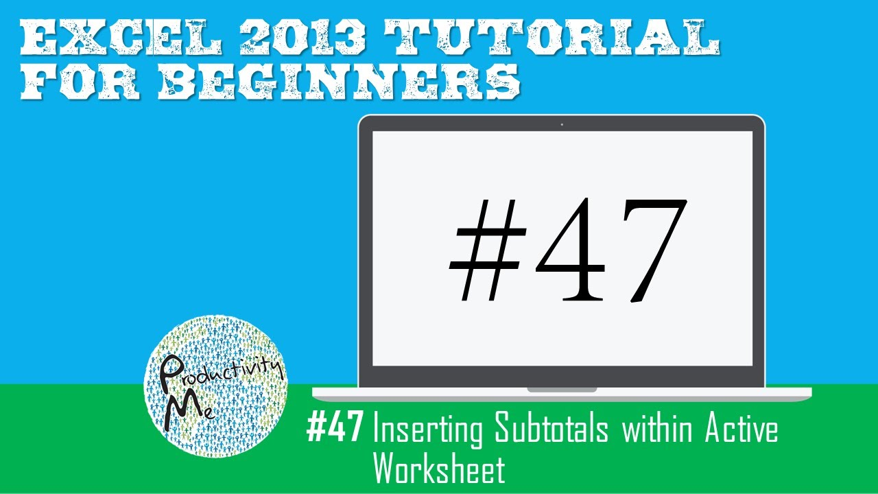 Excel 2013 Tutorial for Beginners 47 Inserting Subtotals within – Excel Vba Active Worksheet