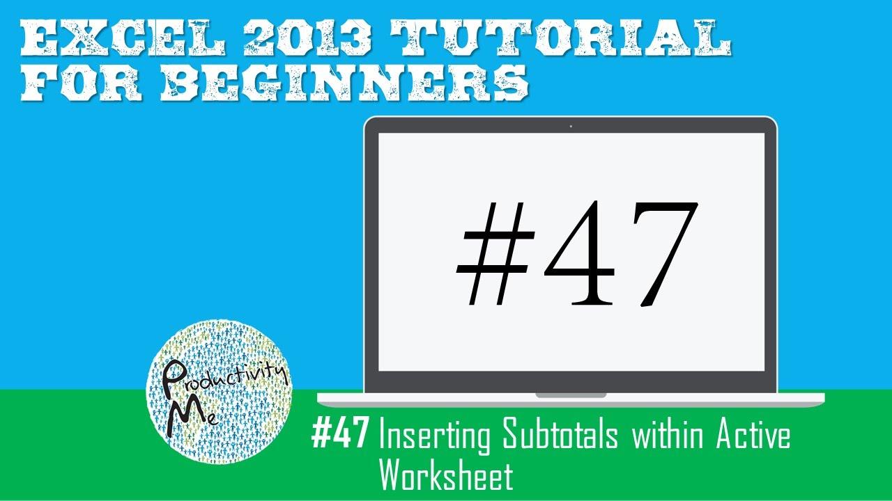 Worksheets Excel Vba Active Worksheet excel 2013 tutorial for beginners 47 inserting subtotals within active worksheet youtube