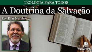 Teologia para todos - A doutrina da salvação (Rev. Elias Medeiros) pt.1