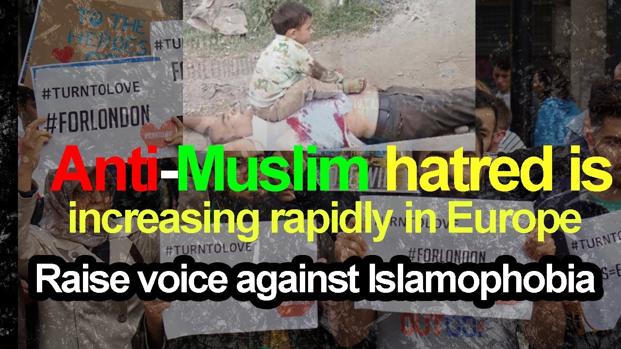 Anti-Muslim hatred is increasing rapidly in Europe | Raise voice against Islamophobia