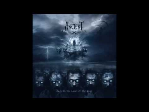 ANCIENT - BACK TO THE LAND OF THE DEAD FULL ALBUM 2016
