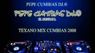 PEPE CUMBIAS DJ.® - TEXANO MIX CUMBIAS 2008