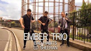 Bad Habits - Ed Sheeran Violin Cello Cover Ember Trio