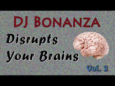 ♫ Dj Bonanza Disrupts Your Brains - Live Set Vol 2 ♫