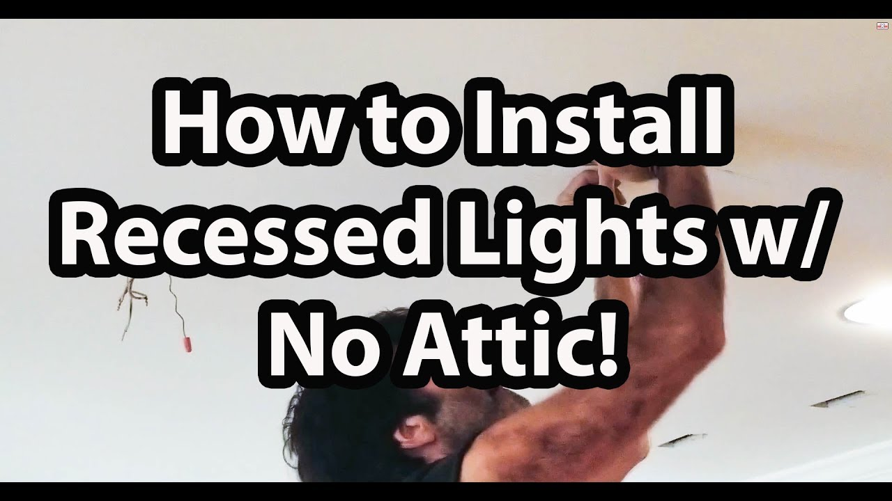 How To Install Can Lights Without Attic Access