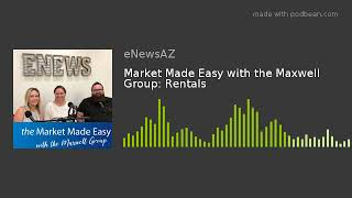 Market Made Easy with the Maxwell Group: Rentals