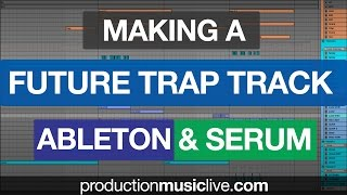 Making A Future Trap Track with Ableton Live Serum (k-pizza)