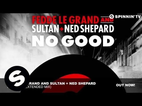 Fedde Le Grand and Sultan + Ned Shepard - No Good (Extended Mix)