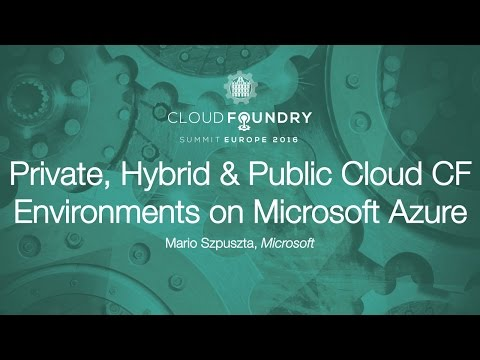 Private, Hybrid & Public Cloud CF Environments on Microsoft Azure - Mario Szpuszta, Microsoft