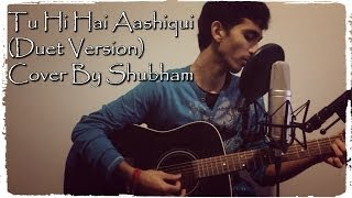 Tu Hi Hai Aashiqui ♠Duet Version♠ Cover By Shubham