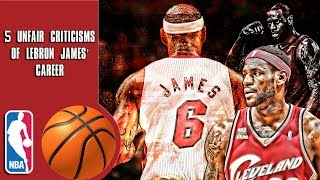 5 Unfair criticisms of Lebron James' career