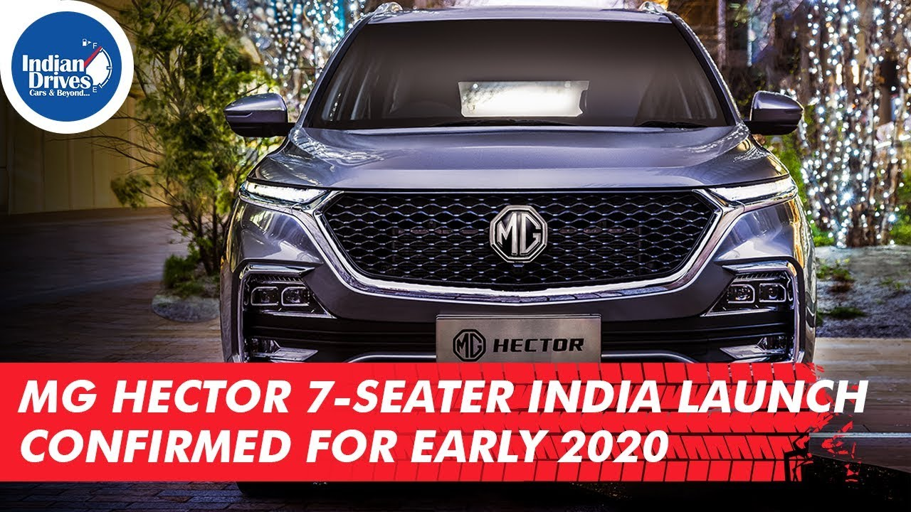 Mg Hector 7 Seater India Launch Confirmed For Early 2020