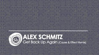Alex Schmitz - Get Back Up Again (Cause & Effect Remix)