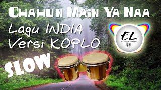 CHAHUN MAIN YA NAA VERSI KOPLO LAGU INDIA 2020