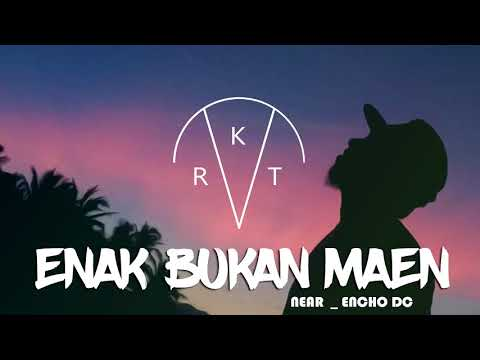 Near - Enak Bukan Maen Ft Encho DC  [ Official Audio ]