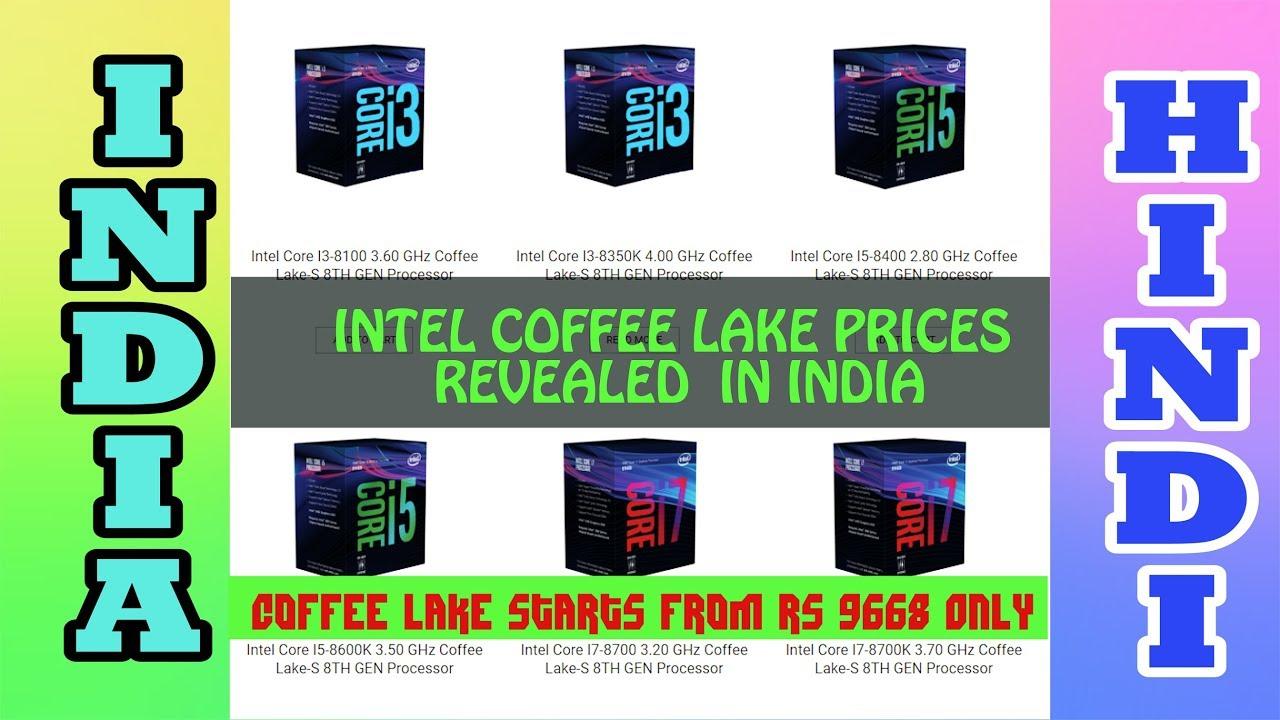 Intel 8th Gen Coffee Lake Cpu Launch Price India Rs 9668 Locked