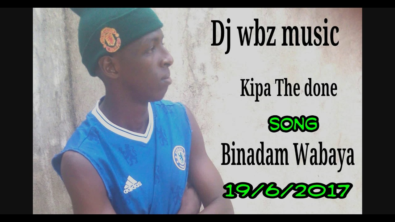 Download Kipa the done    Binadam Wabaya
