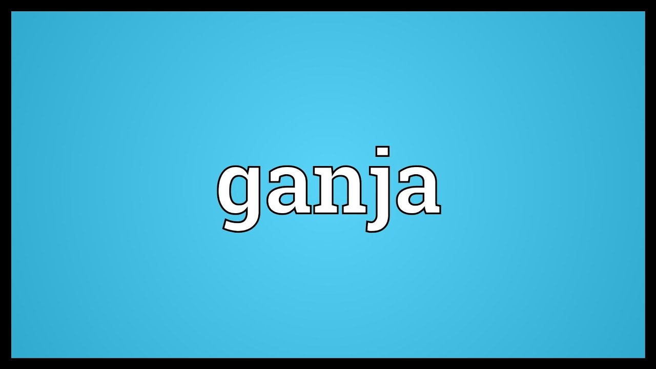 Ganja Meaning Youtube