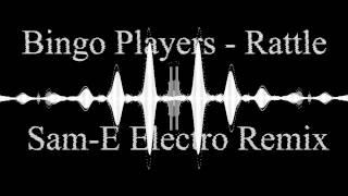 Bingo Players - Rattle (Sam-E Electro Remix)