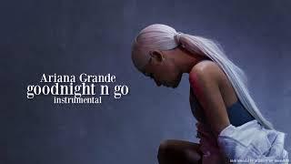 Ariana Grande - goodnight n go  (Instrumental) [Karaoke Audio]  | AIMM