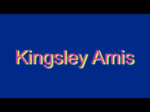 How to Pronounce Kingsley Amis