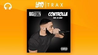 Big Tobz - Controlla (Prod. Jobey) | Link Up TV TRAX