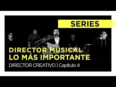 Director Musical - Lo Más Importante Cap.  4 |  DIRECTOR CREATIVO