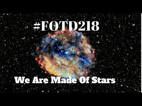 #FOTD218 We Are Made Of Stars