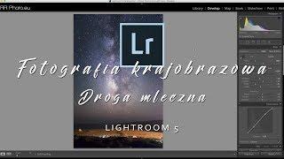 Fotografia krajobrazowa - Droga mleczna - tutorial Lightroom 5 [cz.3]