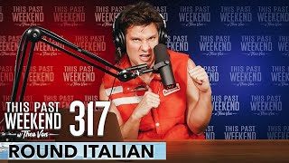 Round Italians | This Past Weekend w/ Theo Von #317