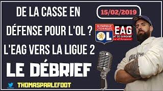 LYON - GUINGAMP : 2 - 1 LIGUE 1 2018-2019 - LE DEBRIEF - DES BLESSURES EN DÉFENSE ? / 15-02-2019