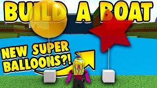 NEW SUPER BALLOONS in Roblox Build a Boat!