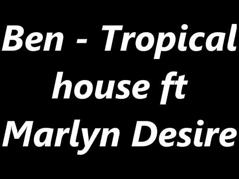 Ben - Tropical house ft Marlyn Desire