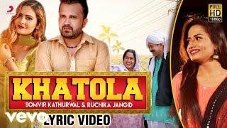 Khatola Official Lyric Ruchika Jangid Somvir Kathurwal Kha
