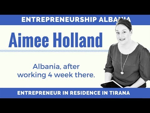 Aimee Holland - Impressions of 4-week Mission in Albania - Entrepreneur in Residence