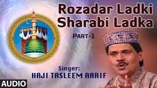 Rozadar Ladki Sharabi Ladka-Part-1 || Haji Tasnim Aarif Khan || Muslim Devotional Video Song