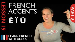 French accents - part 3 (French Essentials Lesson 19)
