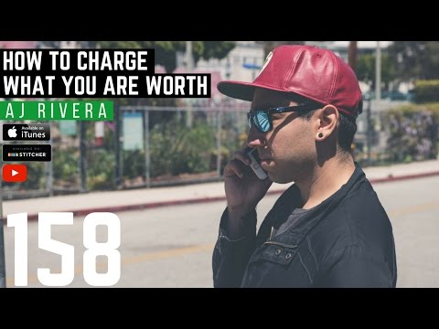 How To Charge Your Clients For The True Value Of Your Service W/ AJ Rivera - 158
