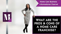 What are the pros and cons of a home care franchise?